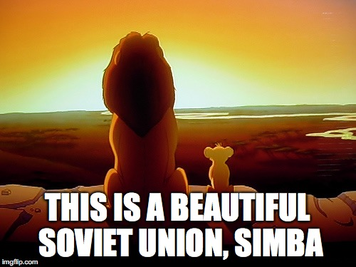 Lion King Meme | THIS IS A BEAUTIFUL SOVIET UNION, SIMBA | image tagged in memes,lion king | made w/ Imgflip meme maker