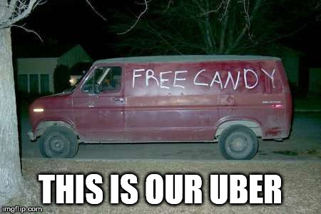 Free candy van | THIS IS OUR UBER | image tagged in free candy van | made w/ Imgflip meme maker