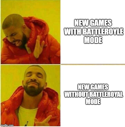 Drake Hotline approves | NEW GAMES WITH BATTLEROYLE MODE NEW GAMES WITHOUT BATTLEROYAL MODE | image tagged in drake hotline approves | made w/ Imgflip meme maker