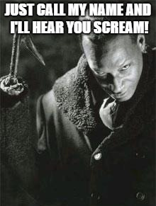 Candyman2 | JUST CALL MY NAME AND I'LL HEAR YOU SCREAM! | image tagged in candyman2 | made w/ Imgflip meme maker