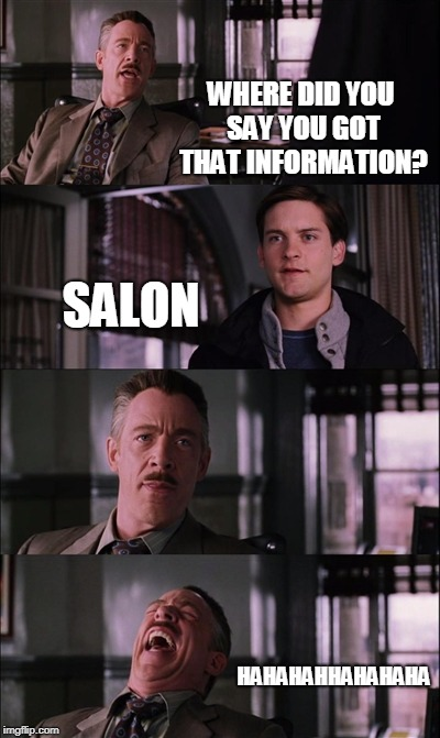 Spiderman Laugh | WHERE DID YOU SAY YOU GOT THAT INFORMATION? SALON HAHAHAHHAHAHAHA | image tagged in memes,spiderman laugh | made w/ Imgflip meme maker