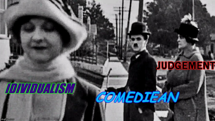What's it's like making jokes on the internet... | IDIVIDUALISM JUDGEMENT COMEDIEAN | image tagged in distracted boyfriend,charlie chaplin,banned,judgement,individuality,original meme | made w/ Imgflip meme maker