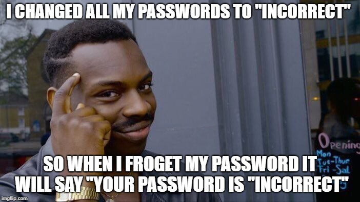 "Roll Safe Think About It Meme | I CHANGED ALL MY PASSWORDS TO ""INCORRECT"" SO WHEN I FROGET MY PASSWORD IT WILL SAY ""YOUR PASSWORD IS ""INCORRECT"" 