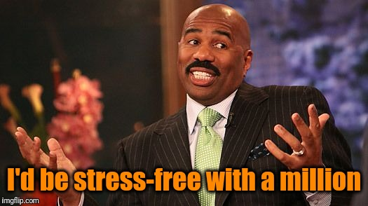 shrug | I'd be stress-free with a million | image tagged in shrug | made w/ Imgflip meme maker