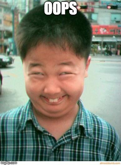 funny asian face | OOPS | image tagged in funny asian face | made w/ Imgflip meme maker