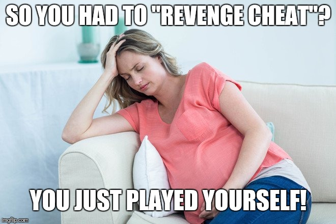 """Revenge cheat""?  Ha! 