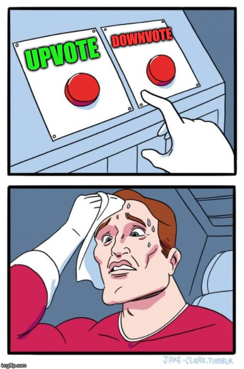 Two vote buttons | UPVOTE DOWNVOTE | image tagged in memes,two buttons,upvotes,downvotes,it's raining downvotes,funny | made w/ Imgflip meme maker
