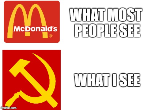 Red & Yellow. What they see vs What I see. | WHAT MOST PEOPLE SEE WHAT I SEE | image tagged in blank white template,communism,mcdonalds | made w/ Imgflip meme maker