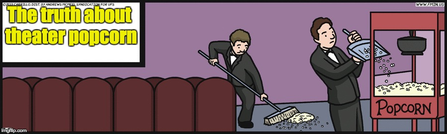 The truth about theater popcorn | The truth about theater popcorn | image tagged in memes,comics/cartoons | made w/ Imgflip meme maker