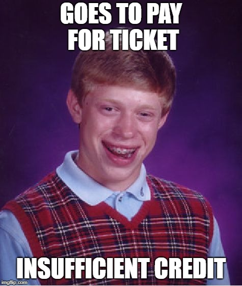 Bad Luck Brian Meme | GOES TO PAY FOR TICKET INSUFFICIENT CREDIT | image tagged in memes,bad luck brian | made w/ Imgflip meme maker