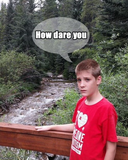 Me in Colorado | image tagged in memes,how dare you | made w/ Imgflip meme maker