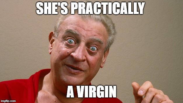 SHE'S PRACTICALLY A VIRGIN | made w/ Imgflip meme maker