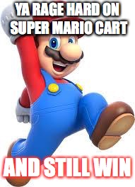 What super mario kart feels like | YA RAGE HARD ON SUPER MARIO CART AND STILL WIN | image tagged in mario | made w/ Imgflip meme maker