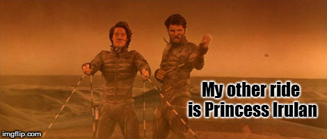 When I'm not on the worm... | My other ride is Princess Irulan | image tagged in dune,pimpin,frank herbert,ride | made w/ Imgflip meme maker