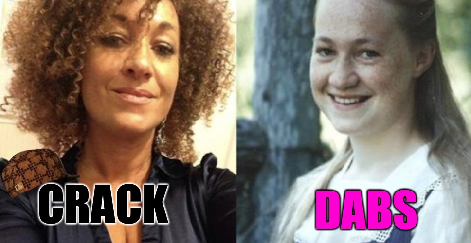 Crack Is Whack  | CRACK DABS | image tagged in makes sense,scumbag,crack,crackhead,rachel dolezal,welfare | made w/ Imgflip meme maker