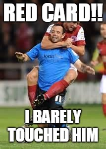 RED CARD!! I BARELY TOUCHED HIM | image tagged in hold soccer | made w/ Imgflip meme maker