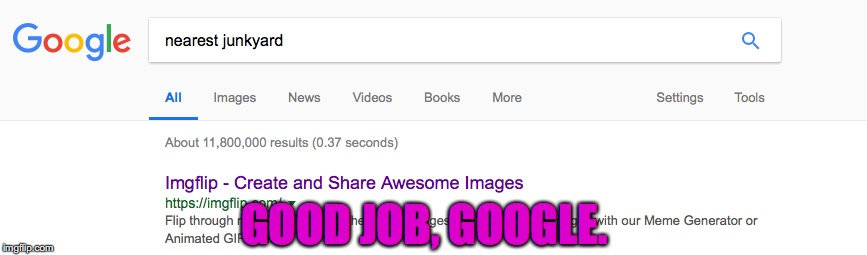 Haha | GOOD JOB, GOOGLE. | image tagged in memes,funny,google,imgflip,dank memes | made w/ Imgflip meme maker