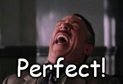 J Jonah Jameson laughing | Perfect! | image tagged in j jonah jameson laughing | made w/ Imgflip meme maker