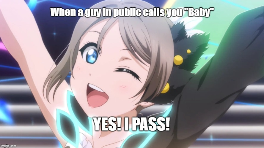 "When a guy in public calls you ""Baby"" 