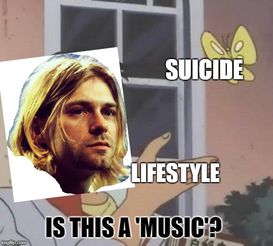 Is This A Pigeon Meme | SUICIDE LIFESTYLE IS THIS A 'MUSIC'? | image tagged in memes,is this a pigeon | made w/ Imgflip meme maker