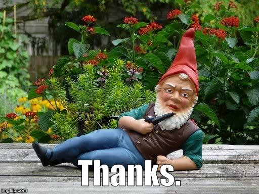 Thief gnome | Thanks. | image tagged in thief gnome | made w/ Imgflip meme maker