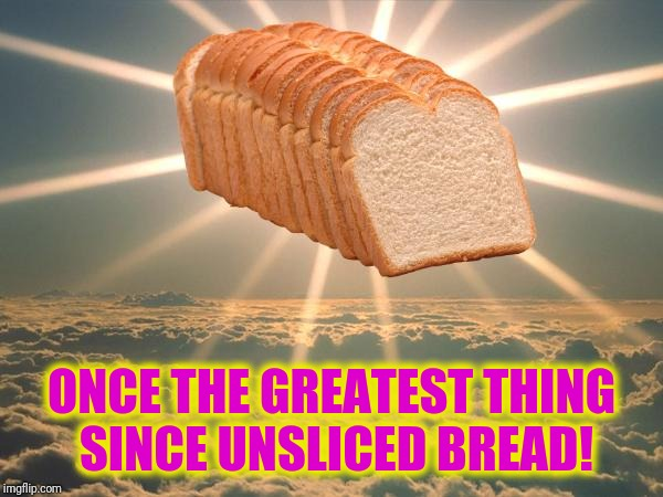 I Am The Greatest! | ONCE THE GREATEST THING SINCE UNSLICED BREAD! | image tagged in bread,bread crumbs | made w/ Imgflip meme maker