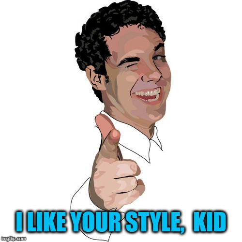 wink | I LIKE YOUR STYLE,  KID | image tagged in wink | made w/ Imgflip meme maker