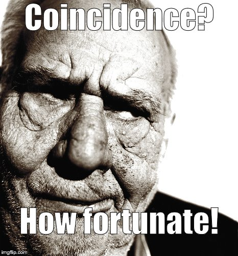 Skeptical old man | Coincidence? How fortunate! | image tagged in skeptical old man | made w/ Imgflip meme maker