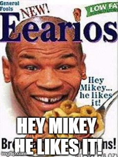 HEY MIKEY HE LIKES IT! | made w/ Imgflip meme maker
