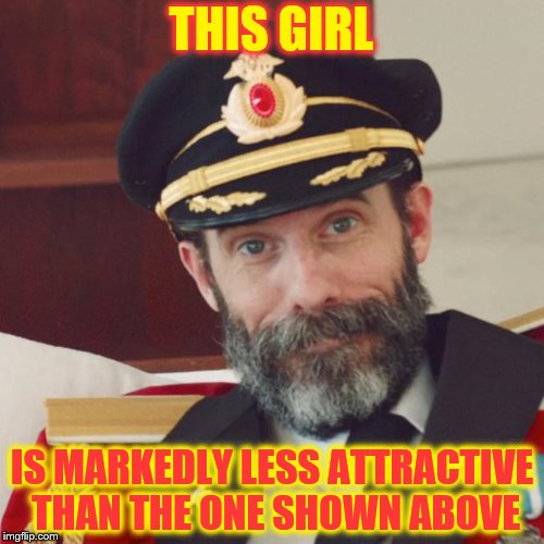 Captain Obvious | THIS GIRL IS MARKEDLY LESS ATTRACTIVE THAN THE ONE SHOWN ABOVE | image tagged in captain obvious | made w/ Imgflip meme maker
