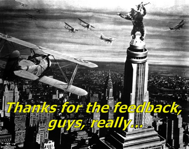 king kong | Thanks for the feedback, guys, really... | image tagged in king kong | made w/ Imgflip meme maker