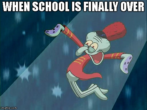 true | WHEN SCHOOL IS FINALLY OVER | image tagged in squidward,school,memes | made w/ Imgflip meme maker