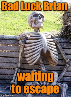 Waiting Skeleton Meme | Bad Luck Brian waiting to escape | image tagged in memes,waiting skeleton | made w/ Imgflip meme maker