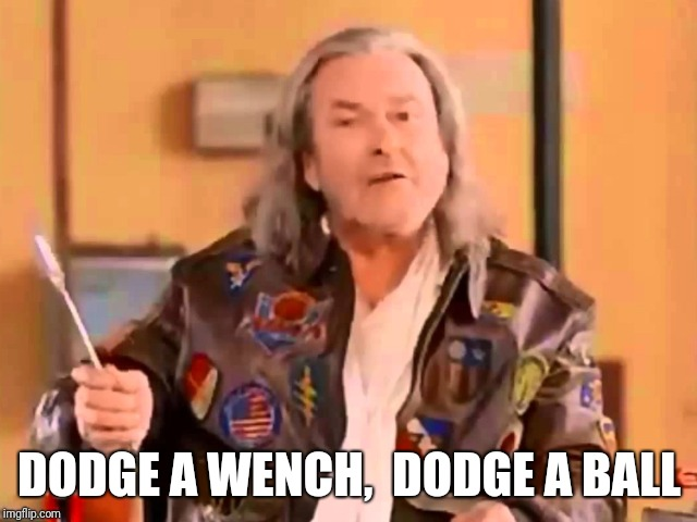 Dodge a Wrench | DODGE A WENCH,  DODGE A BALL | image tagged in dodge a wrench | made w/ Imgflip meme maker