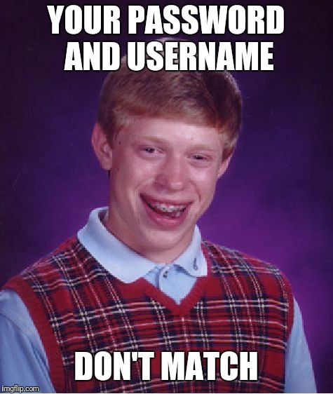 Bad Luck Brian Meme | YOUR PASSWORD AND USERNAME DON'T MATCH | image tagged in memes,bad luck brian | made w/ Imgflip meme maker