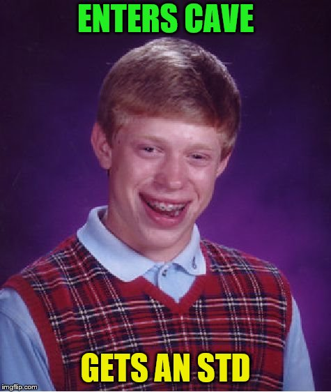 Bad Luck Brian Meme | ENTERS CAVE GETS AN STD | image tagged in memes,bad luck brian | made w/ Imgflip meme maker