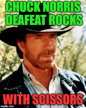 Chuck Norris Meme | CHUCK NORRIS DEAFEAT ROCKS WITH SCISSORS | image tagged in memes,chuck norris,rock paper scissors | made w/ Imgflip meme maker