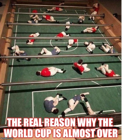 Flopping.  Flopping everywhere. | THE REAL REASON WHY THE WORLD CUP IS ALMOST OVER | image tagged in world cup,faking,memes,funny | made w/ Imgflip meme maker