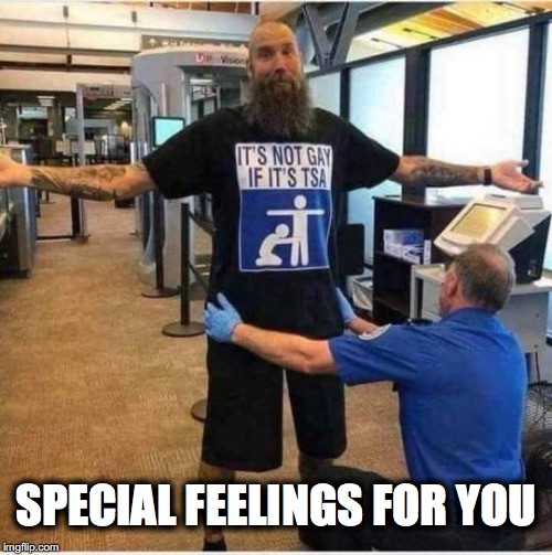 COP-A-FEEL | SPECIAL FEELINGS FOR YOU | image tagged in tsa,i feel it,search,summer vacation,gay | made w/ Imgflip meme maker