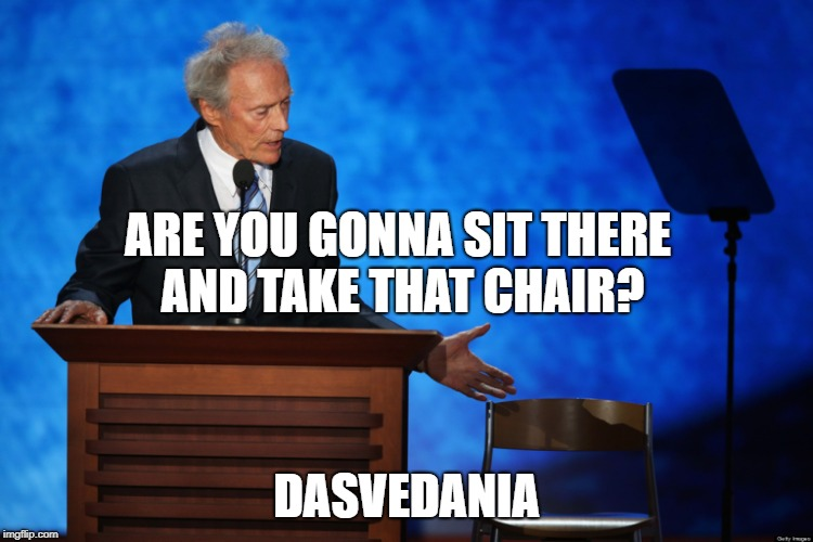 clink eastwood chair chuck shurmur | ARE YOU GONNA SIT THERE AND TAKE THAT CHAIR? DASVEDANIA | image tagged in clink eastwood chair chuck shurmur | made w/ Imgflip meme maker