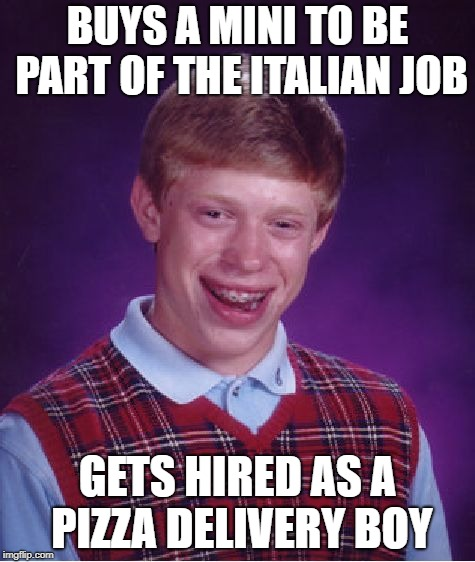 Bad Luck Bank Job Brian... | BUYS A MINI TO BE PART OF THE ITALIAN JOB GETS HIRED AS A PIZZA DELIVERY BOY | image tagged in memes,bad luck brian,italian,bank robber | made w/ Imgflip meme maker