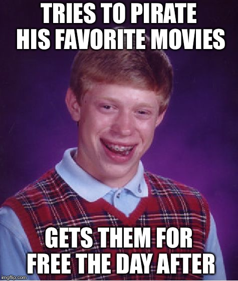 Bad Luck Brian Meme | TRIES TO PIRATE HIS FAVORITE MOVIES GETS THEM FOR FREE THE DAY AFTER | image tagged in memes,bad luck brian | made w/ Imgflip meme maker