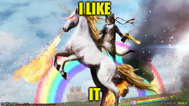 Epic Rainbow Unicorn Cat | I LIKE IT | image tagged in epic rainbow unicorn cat | made w/ Imgflip meme maker