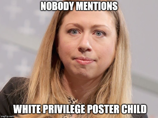 NOBODY MENTIONS WHITE PRIVILEGE POSTER CHILD | image tagged in chelsea clinton webster hubble | made w/ Imgflip meme maker