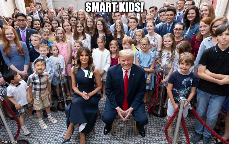 SMART KIDS! | image tagged in president trump | made w/ Imgflip meme maker
