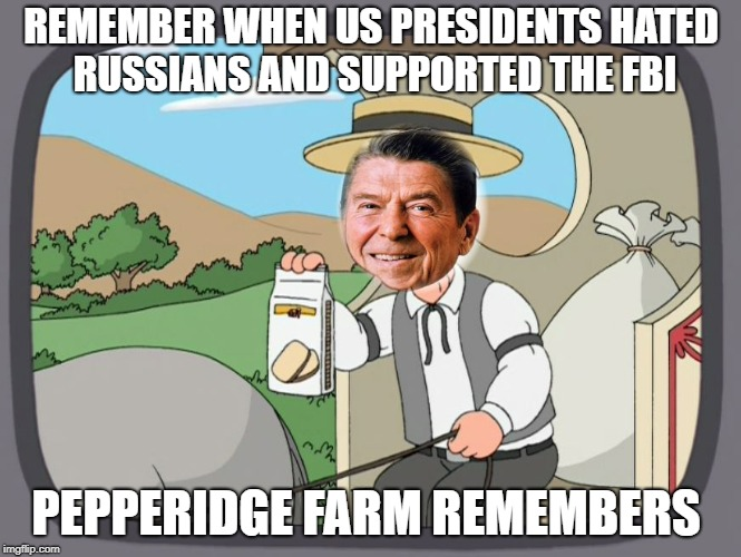 us presidents | REMEMBER WHEN US PRESIDENTS HATED RUSSIANS AND SUPPORTED THE FBI PEPPERIDGE FARM REMEMBERS | image tagged in ronald reagan,pepperidge farm remembers,russia | made w/ Imgflip meme maker