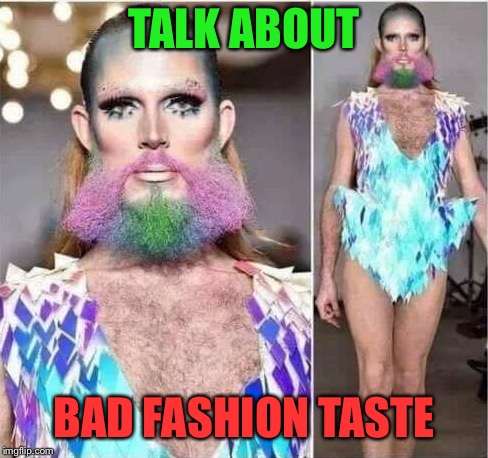 TALK ABOUT BAD FASHION TASTE | made w/ Imgflip meme maker