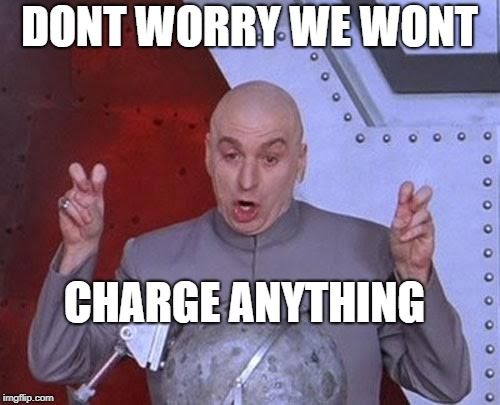 Dr Evil Laser Meme | DONT WORRY WE WONT CHARGE ANYTHING | image tagged in memes,dr evil laser | made w/ Imgflip meme maker