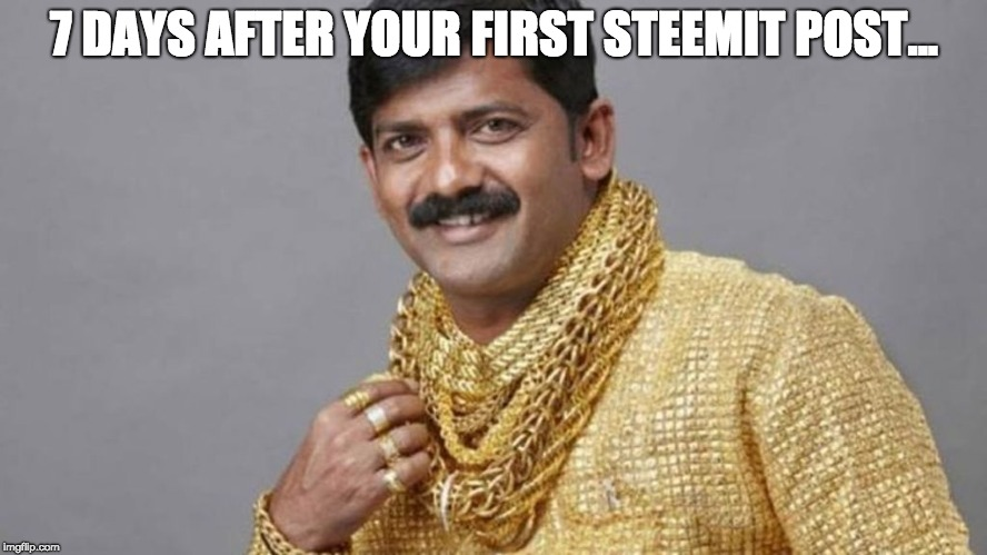 7 DAYS AFTER YOUR FIRST STEEMIT POST... | image tagged in indian man | made w/ Imgflip meme maker