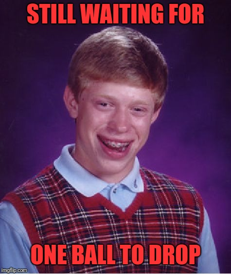 Bad Luck Brian Meme | STILL WAITING FOR ONE BALL TO DROP | image tagged in memes,bad luck brian | made w/ Imgflip meme maker